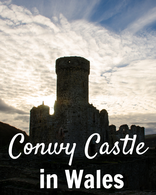 Visiting Conwy Castle in Wales - Lots of useful details!