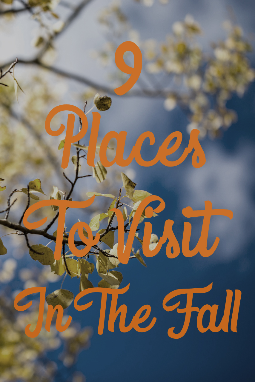 9 Places To Visit In The Fall